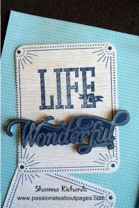 It's so easy to make your title look fab with this set.  Outdoor denim ink on Jackson paper for the frame and 'Life is' sentiment.  Colonial White Pigment ink and clear embossing powder for the 'wonderful' sentiment.  Fussy cut it and raise on some foam tape.  Too easy!